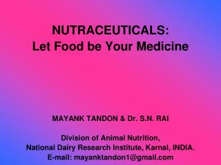 nutraceuticals:  let food be your medicine     mayank tandon  dr. s.n. rai  division of animal nutrition,  national dair