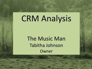 CRM Analysis The Music Man Tabitha Johnson Owner