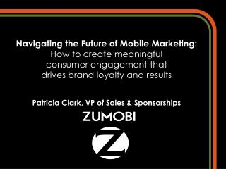 Navigating the Future of Mobile Marketing: How to create meaningful  consumer engagement that  drives brand loyalty and