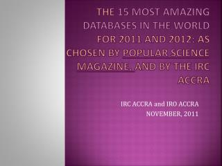 The  15 MOST AMAZING DATABASES IN THE WORLD  for 2011 and 2012: AS CHOSEN BY  POPULAR SCIENCE MAGAZINE,  and by  thE  IR