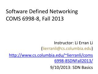 Software Defined Networking COMS 6998- 8 , Fall 2013