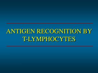 ANTIGEN RECOGNITION BY  T-LYMPHOCYTES