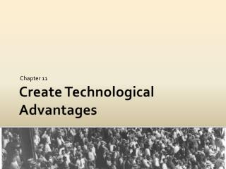 Create Technological Advantages