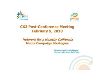 CX3 Post-Conference Meeting February 9, 2010 Network for a Healthy California Media Campaign Strategies