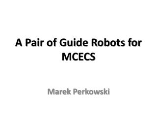 A Pair of Guide Robots  for MCECS