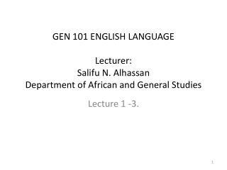 GEN 101 ENGLISH LANGUAGE Lecturer:  Salifu N. Alhassan Department of African and General Studies