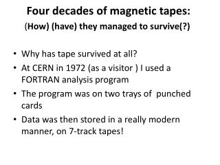 Four decades of magnetic tapes: ( How) (have) they managed to survive(?)