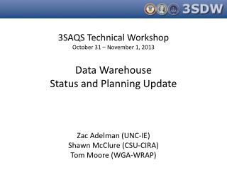 3SAQS Technical Workshop October 31 – November 1, 2013 Data Warehouse Status and Planning Update