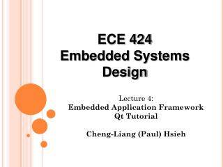 Lecture 4:  Embedded Application Framework  Qt  Tutorial Cheng-Liang (Paul) Hsieh