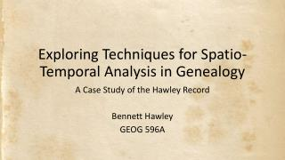 Exploring Techniques for  Spatio -Temporal  Analysis in Genealogy