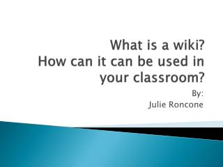 What is a wiki?  How can it can be used in your classroom?