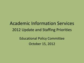Academic Information Services 2012 Update and Staffing Priorities