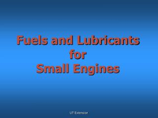 Fuels and Lubricants for  Small Engines