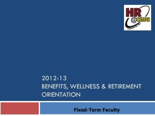 2012-13 Benefits, Wellness & Retirement Orientation