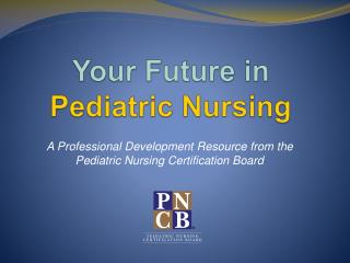 Your Future in  Pediatric Nursing