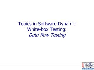 Topics in Software Dynamic  White-box Testing:  Data-flow  Testing