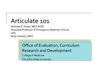 Articulate 101 Nicholas E.  Kman , MD FACEP Associate Professor of Emergency Medicine-Clinical with  Nicki Verbeck, MPH