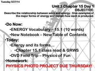 Do Now: ENERGY  Vocabulary – 15.1 (10 words) New Notebook – New Table of Contents Today: Energy  and its forms… Ch