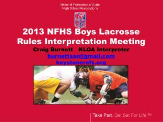2013 NFHS Boys Lacrosse  Rules Interpretation Meeting Craig Burnett   KLOA Interpreter burnettsan@gmail.com keystonerefs