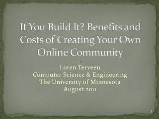 If You Build It? Benefits and Costs of Creating Your Own Online Community