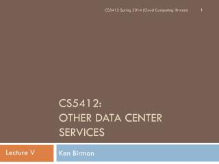 CS5412:  Other Data Center Services