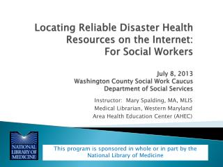 Instructor:  Mary Spalding, MA, MLIS Medical Librarian, Western Maryland  Area Health Education Center (AHEC)
