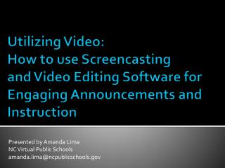 Utilizing  Video:  How  to use  Screencasting  and Video Editing Software for Engaging Announcements and Instruction