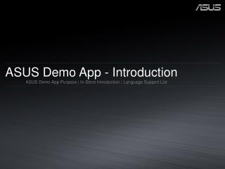 ASUS Demo App - Introduction                  ASUS Demo App Purpose  | In-Store Introduction | Language Support List