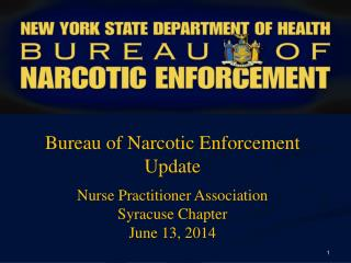 Bureau of Narcotic Enforcement Update Nurse Practitioner Association Syracuse Chapter June 13,  2014