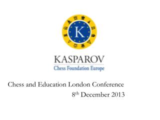 Chess and Education London Conference  								8 th  December 2013