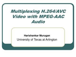 Multiplexing H.264/AVC Video with MPEG-AAC Audio
