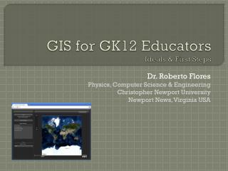 GIS for GK12 Educators Ideals & First  Steps