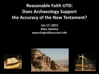 Reasonable Faith UTD: Does Archaeology Support  the Accuracy of the New Testament? Jan 17, 2013 Allen  Hainline www.Orig