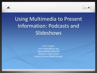 Using Multimedia to Present Information: Podcasts and Slideshows