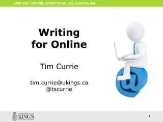 Writing for Online Tim Currie tim.currie@ukings.ca @ tscurrie