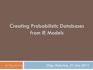 Creating Probabilistic Databases  from  IE Models