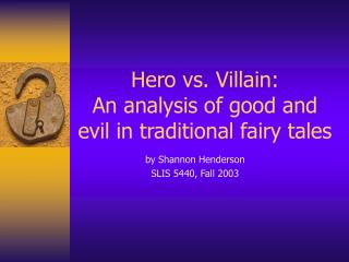 Hero vs. Villain:   An analysis of good and evil in traditional fairy tales