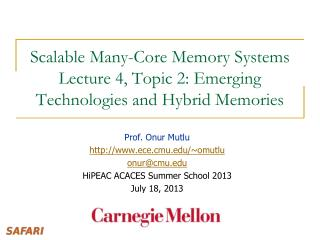 Scalable Many-Core Memory Systems  Lecture 4, Topic  2 : Emerging Technologies and Hybrid Memories