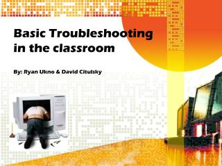 Basic Troubleshooting in the classroom