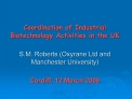 coordination of industrial biotechnology activities in the uk  s.m. roberts oxyrane ltd and manchester university  cardi