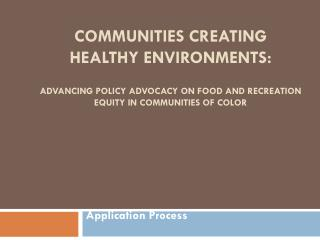 COMMUNITIES CREATING HEALTHY ENVIRONMENTS: ADVANCING POLICY ADVOCACY ON FOOD AND RECREATION EQUITY in  Communities of Co