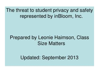 The  threat  to student  privacy and safety represented by  inBloom , Inc. Prepared by Leonie Haimson, Class Size Matter