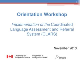 Orientation Workshop Implementation of the  Coordinated Language Assessment and Referral System (CLARS)