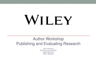 Author Workshop Publishing and Evaluating Research Paul Trevorrow Executive Journals Editor Global Research  Wiley- Bla