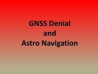 GNSS  Denial and Astro  Navigation