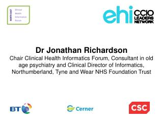 Dr Jonathan Richardson Chair Clinical Health Informatics Forum, Consultant in old age psychiatry and Clinical Director o