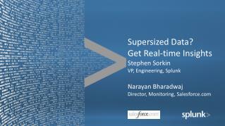 Supersized Data? Get Real-time Insights Stephen Sorkin VP, Engineering, Splunk Narayan Bharadwaj Director, Monitorin