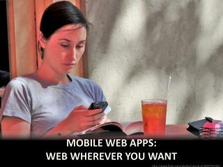 MOBILE Web apps: Web wherever you want