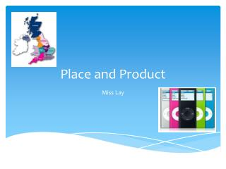 Place and Product
