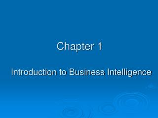 Chapter 1 Introduction to Business Intelligence